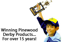 Winning Pinewood Derby Products For over 15 years!